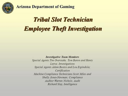 Tribal Slot Technician Employee Theft Investigation Tribal Slot Technician Employee Theft Investigation Arizona Department of Gaming Investigative Team.