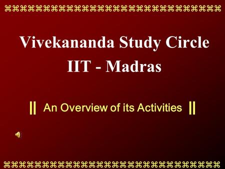 Vivekananda Study Circle IIT - Madras An Overview of its Activities 