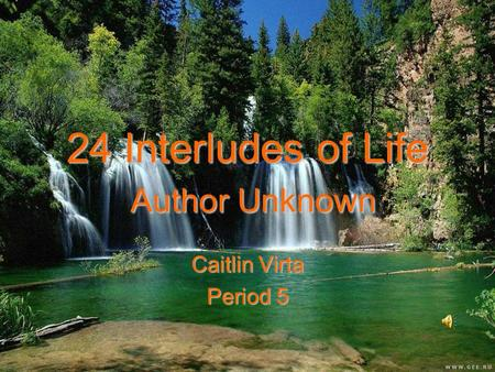 24 Interludes of Life Author Unknown Caitlin Virta Period 5.