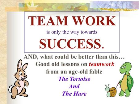 TEAM WORK is only the way towards SUCCESS. AND, what could be better than this… Good old lessons on teamwork from an age-old fable The Tortoise And The.