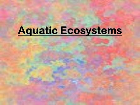 Aquatic Ecosystems. Factors that affect which organisms live in which areas of the water: Temperature Sunlight Oxygen Nutrients Salinity.
