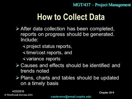 MGT/437 – Project Management © Westbrook Stevens 2001 4/23/2015 How to Collect Data  After data collection has been completed,