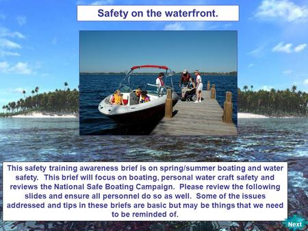 This safety training awareness brief is on spring/summer boating and water safety. This brief will focus on boating, personal water craft safety and reviews.