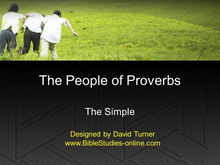 The People of Proverbs The Simple Designed by David Turner www.BibleStudies-online.com.