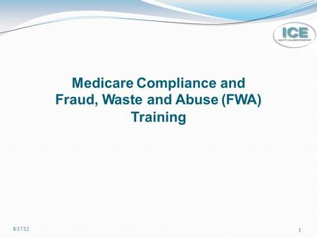 1 Medicare Compliance and Fraud, Waste and Abuse (FWA) Training 8/17/12.