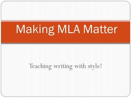 Teaching writing with style! Making MLA Matter. Do you use it in your classroom? What is MLA?