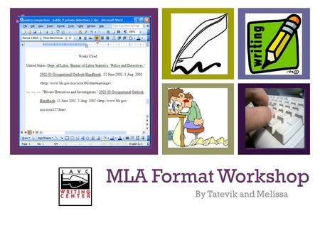 + MLA Format Workshop By Tatevik and Melissa. + Student Learning Outcomes: Students will have a clearer understanding of MLA Format. Students will feel.