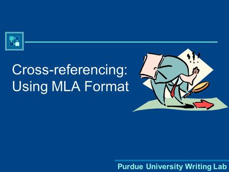 Purdue University Writing Lab Cross-referencing: Using MLA Format.