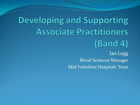 Ian Legg Blood Sciences Manager Mid Yorkshire Hospitals Trust.