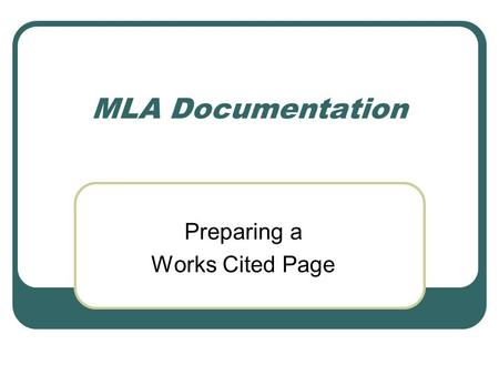 MLA Documentation Preparing a Works Cited Page. Work from a Library or Subscription Service SOME EXAMPLES Academic Search Premiere Lexis-Nexis EBSCO InfoTrac.