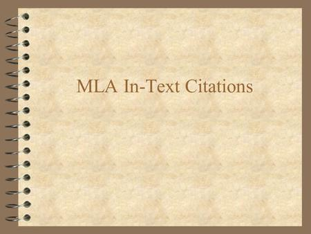 MLA In-Text Citations. Your purpose in writing is to: 4 build and construct your own pattern of meaning 4 develop your own ideas 4 create your own organization.
