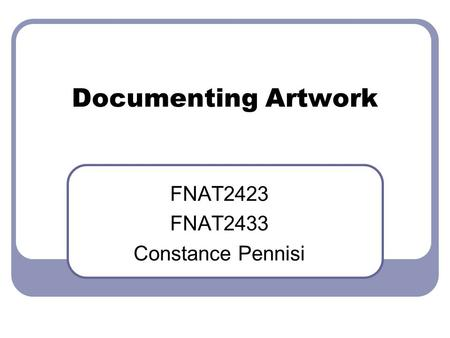 Documenting Artwork FNAT2423 FNAT2433 Constance Pennisi.