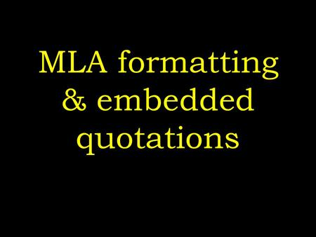 MLA formatting & embedded quotations. Basic formatting Title Page! (name, title, topic, abstract) typed, 12-point font, double spaced w/ no extra spaces.