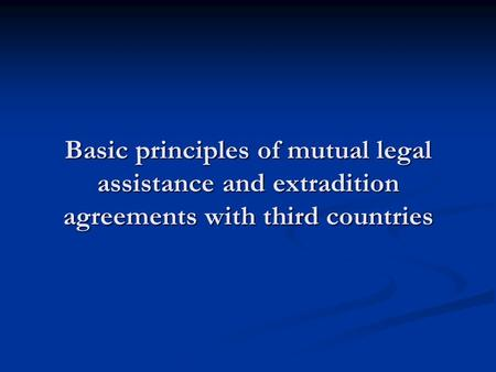 Purpose MLA and extradition (and other forms of international judicial cooperation) with 3rd countries is part of the external policy of the Union Purpose.