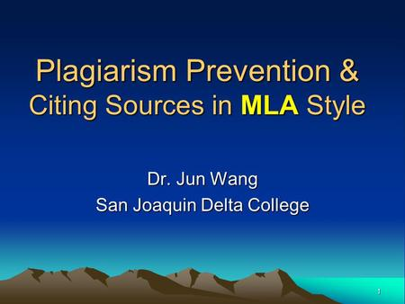 Plagiarism Prevention & Citing Sources in MLA Style Dr. Jun Wang San Joaquin Delta College 1.