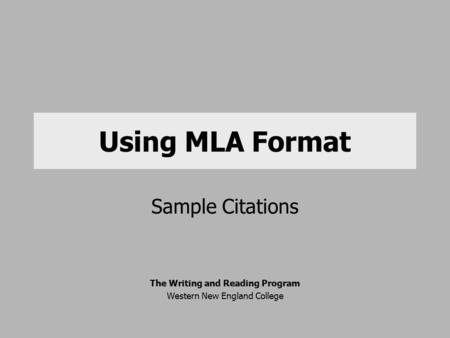 Using MLA Format Sample Citations The Writing and Reading Program Western New England College.