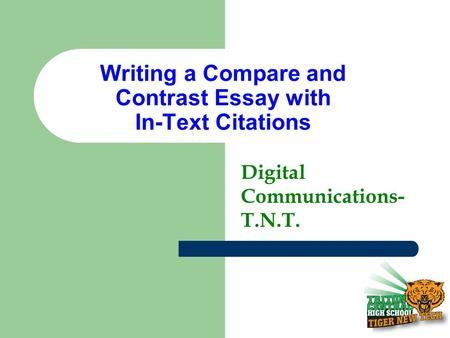 Writing a Compare and Contrast Essay with In-Text Citations Digital Communications- T.N.T.