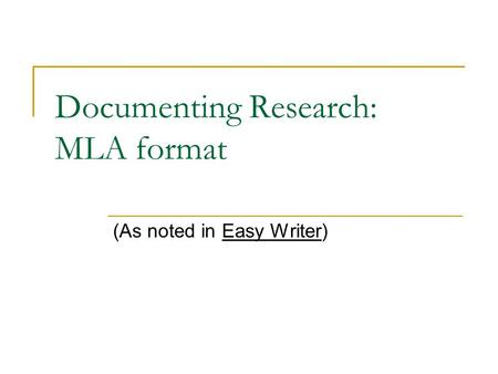 Documenting Research: MLA format (As noted in Easy Writer)