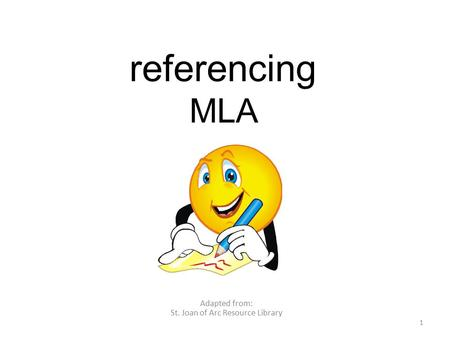 Referencing MLA Adapted from: St. Joan of Arc Resource Library 1.