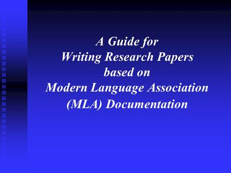 A Guide for Writing Research Papers based on Modern Language Association (MLA) Documentation.