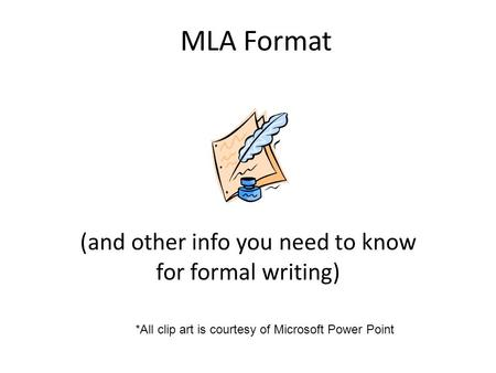 MLA Format (and other info you need to know for <strong>formal</strong> writing) *All clip art is courtesy of Microsoft Power Point.
