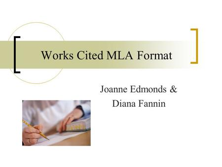 Works Cited MLA Format Joanne Edmonds & Diana Fannin.