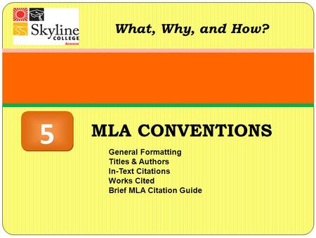 MLA CONVENTIONS What, Why, and How? General Formatting Titles & Authors In-Text Citations Works Cited Brief MLA Citation Guide 5 5.