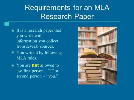 Requirements for an MLA Research Paper It is a research paper that you write with information you collect from several sources. You write it by following.