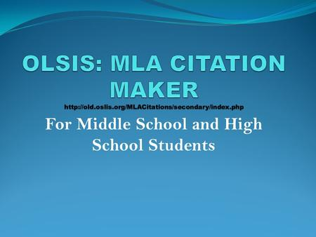 For Middle School and High School Students. OSLIS MLA CITATION MAKER Here is what the home page will look like. The yellow side bar gives you a variety.