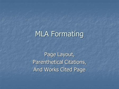 MLA Formating Page Layout, Parenthetical Citations, And Works Cited Page.