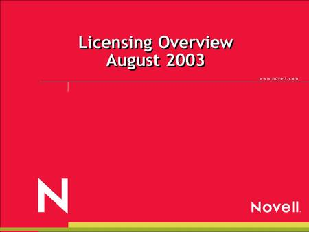 Licensing Overview August 2003. © 2002 Novell Inc, Confidential & Proprietary Single Base Agreement.