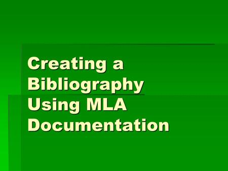 Creating a Bibliography Using MLA Documentation What is a bibliography?  A list of resources that were used in creating a research paper or other document.