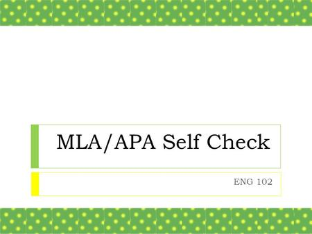 MLA/APA Self Check ENG 102. Take out a piece of notebook paper and number 1-25.