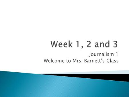 Journalism 1 Welcome to Mrs. Barnett's Class.  Please date each entry. You may write more than one bellwork on a single piece of paper.  Please write.
