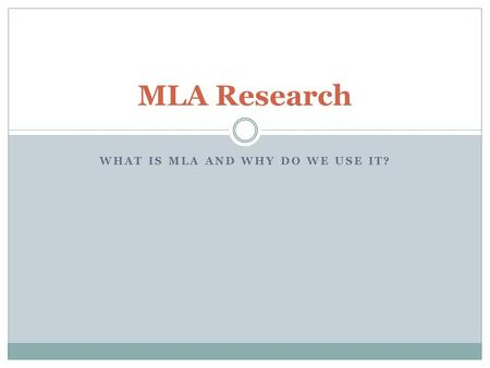 WHAT IS MLA AND WHY DO WE USE IT? MLA Research. The format you will use to record your research is called MLA. This stands for Modern Language Association.