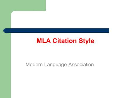 MLA Citation Style Modern Language Association. What you already know (but we'll remind you just in case!)