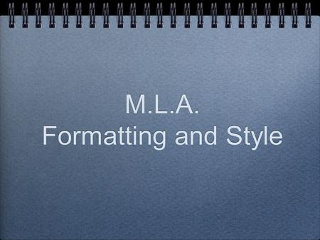 M.L.A. Formatting and Style. General Format MLA style specifies guidelines for formatting manuscripts and using the English language in writing. MLA style.