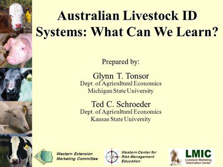 Australian Livestock ID Systems: What Can We Learn? Prepared by: Glynn T. Tonsor Dept. of Agricultural Economics Michigan State University Ted C. Schroeder.