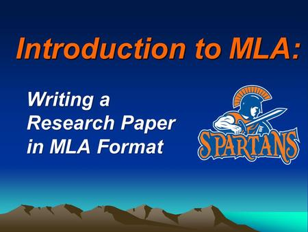 Introduction to MLA: Writing a Research Paper in MLA Format.