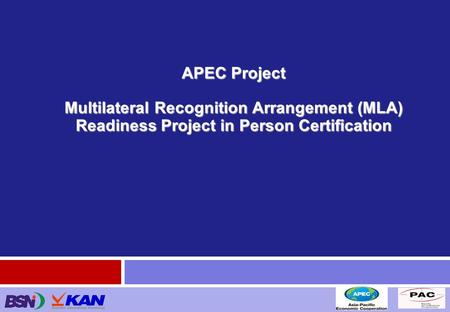 Jakarta, Februari 2013 APEC Project Multilateral Recognition Arrangement (MLA) Readiness Project in Person Certification.