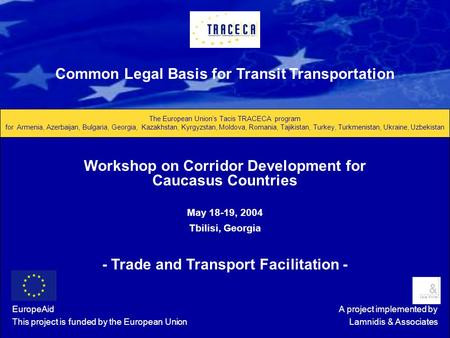 Common Legal Basis for Transit Transportation The European Union's Tacis TRACECA program for Armenia, Azerbaijan, Bulgaria, Georgia, Kazakhstan, Kyrgyzstan,
