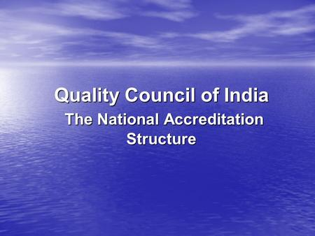 Quality Council of India The National Accreditation Structure.