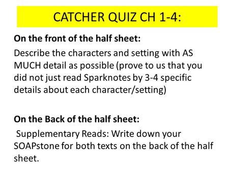 CATCHER QUIZ CH 1-4: On the front of the half sheet: Describe the characters and setting with AS MUCH detail as possible (prove to us that you did not.