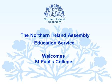 The Northern Ireland Assembly Education Service Welcomes St Paul's College.