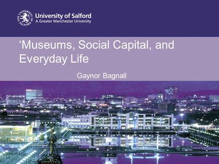 'Museums, Social Capital, and Everyday Life Gaynor Bagnall.