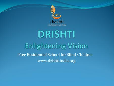 Free Residential School for Blind Children www.drishtiindia.org.