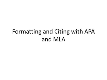 Formatting and Citing with APA and MLA. APA Basic Formatting Your essay should be typed, double-spaced on standard-sized paper (8.5 x 11) with 1 margins.