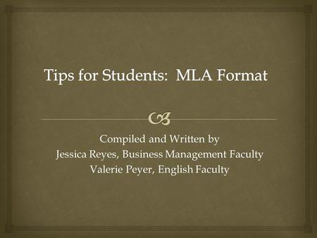 Compiled and Written by Jessica Reyes, Business Management Faculty Valerie Peyer, English Faculty.