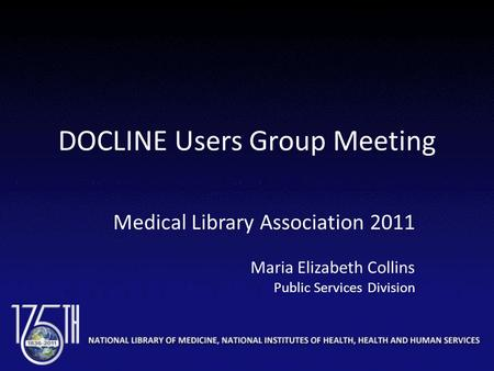 DOCLINE Users Group Meeting Medical Library Association 2011 Maria Elizabeth Collins Public Services Division.