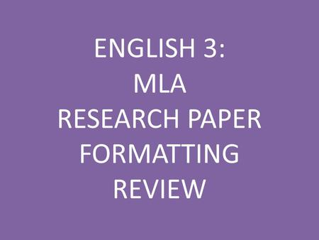ENGLISH 3: MLA RESEARCH PAPER FORMATTING REVIEW. Q: The sentence that expresses the writer's opinion or position on the research issue is ________________.